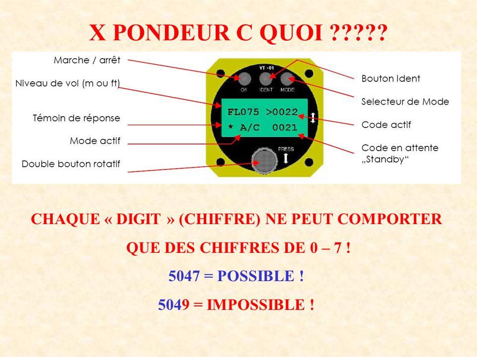 X PONDEUR C QUOI ????? CHAQUE « DIGIT » (CHIFFRE) NE PEUT COMPORTER QUE DES CHIFFRES DE 0 – 7 ! 5047 = POSSIBLE ! 5049 = IMPOSSIBLE !