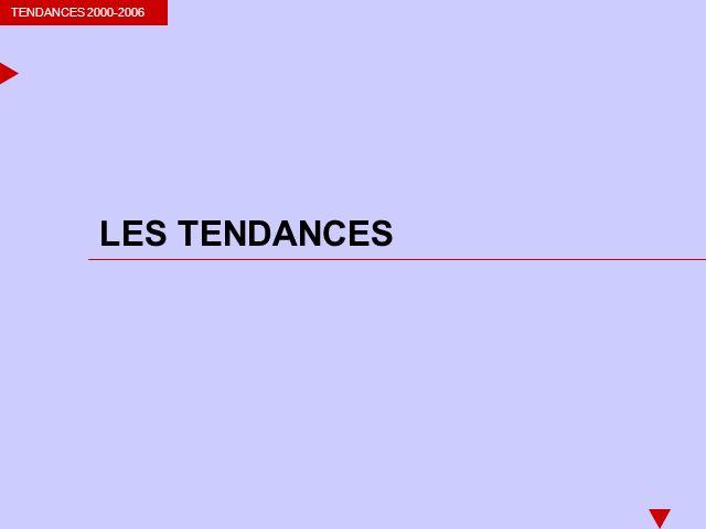 TENDANCES 2000-2006 LES TENDANCES