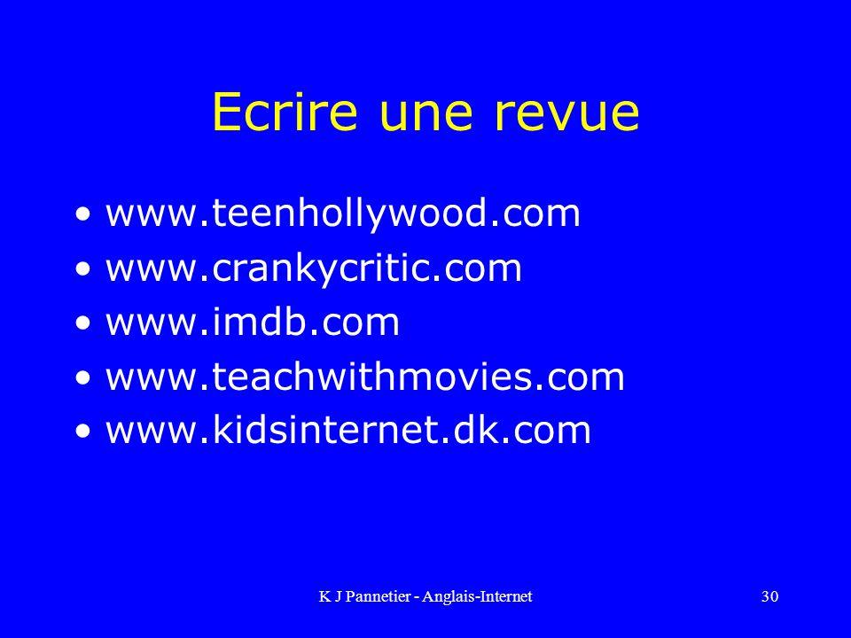K J Pannetier - Anglais-Internet30 Ecrire une revue www.teenhollywood.com www.crankycritic.com www.imdb.com www.teachwithmovies.com www.kidsinternet.dk.com