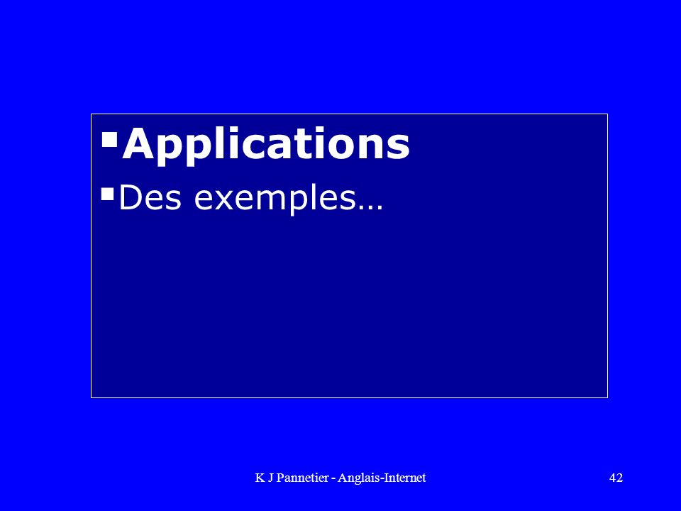 K J Pannetier - Anglais-Internet42 Applications Des exemples…