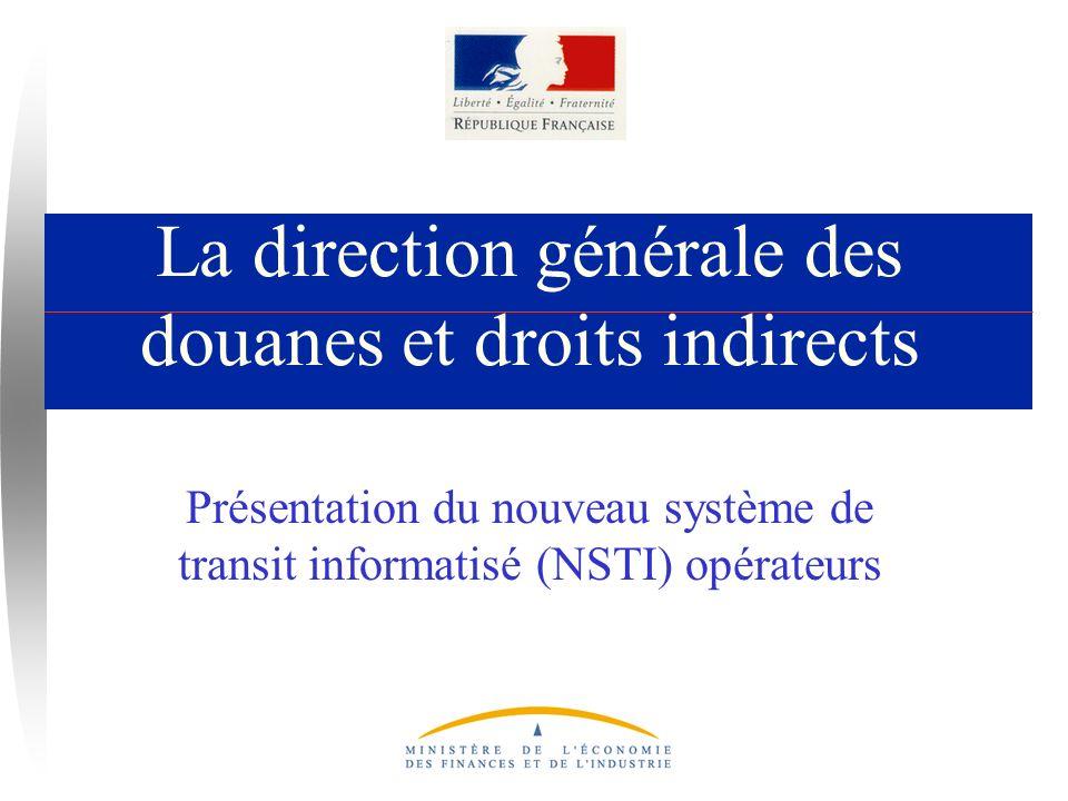 La direction générale des douanes et droits indirects Présentation du nouveau système de transit informatisé (NSTI) opérateurs