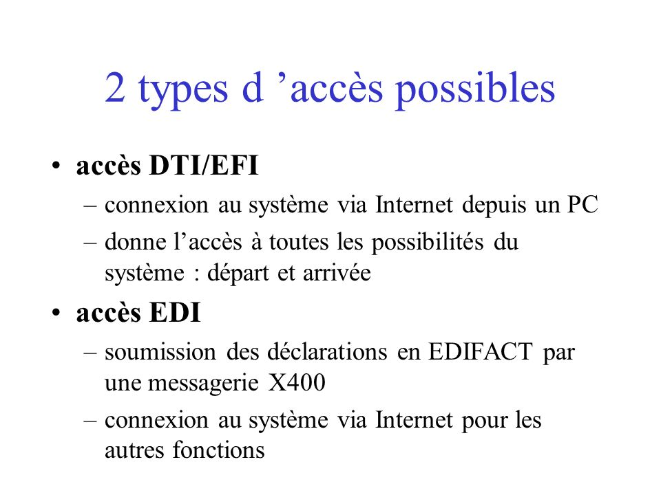 2 types d accès possibles accès DTI/EFI –connexion au système via Internet depuis un PC –donne laccès à toutes les possibilités du système : départ et