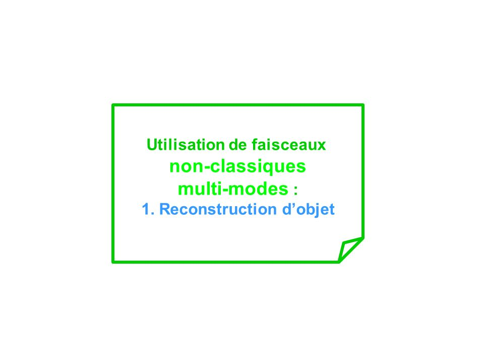 Utilisation de faisceaux non-classiques multi-modes : 1. Reconstruction dobjet