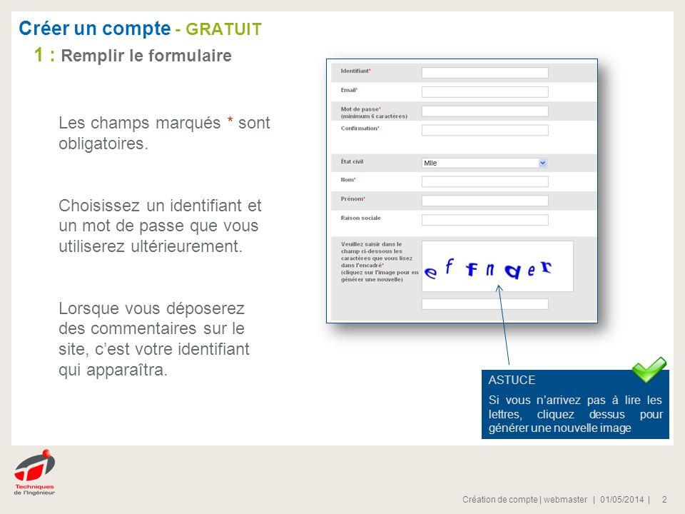 | 01/05/2014 |Création de compte | webmaster 2 Les champs marqués * sont obligatoires.