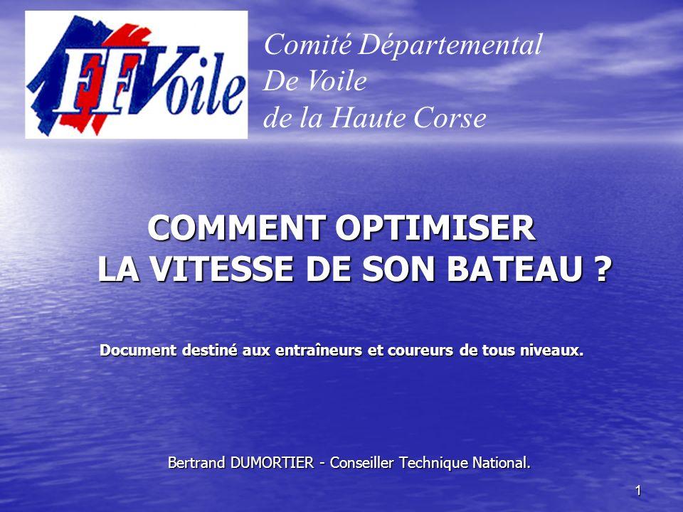 1 Bertrand DUMORTIER - Conseiller Technique National. COMMENT OPTIMISER LA VITESSE DE SON BATEAU ? Document destiné aux entraîneurs et coureurs de tou