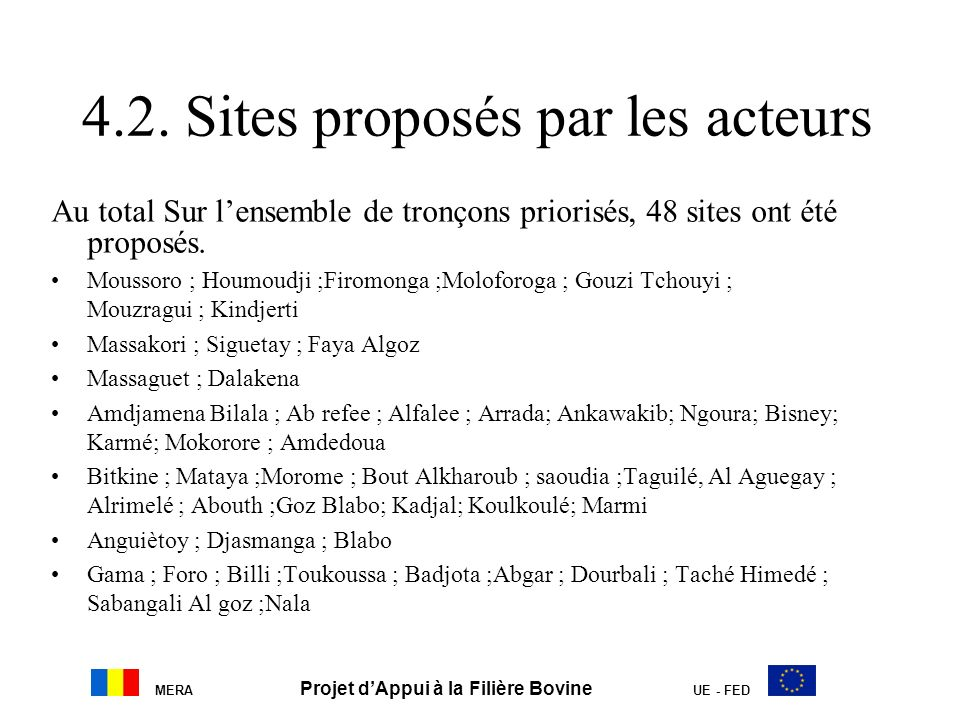 MERA Projet dAppui à la Filière Bovine UE - FED 4.2. Sites proposés par les acteurs Au total Sur lensemble de tronçons priorisés, 48 sites ont été pro