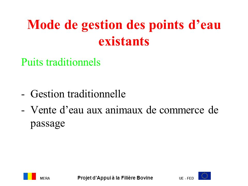 Mode de gestion des points deau existants Puits traditionnels -Gestion traditionnelle -Vente deau aux animaux de commerce de passage