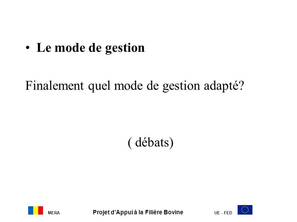 MERA Projet dAppui à la Filière Bovine UE - FED Le mode de gestion Finalement quel mode de gestion adapté? ( débats)