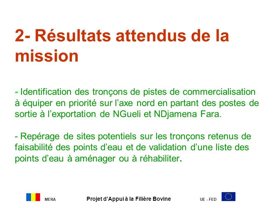 MERA Projet dAppui à la Filière Bovine UE - FED 2- Résultats attendus de la mission - Identification des tronçons de pistes de commercialisation à équ