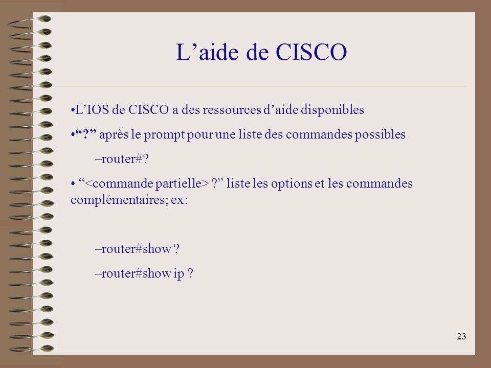 23 Laide de CISCO LIOS de CISCO a des ressources daide disponibles .