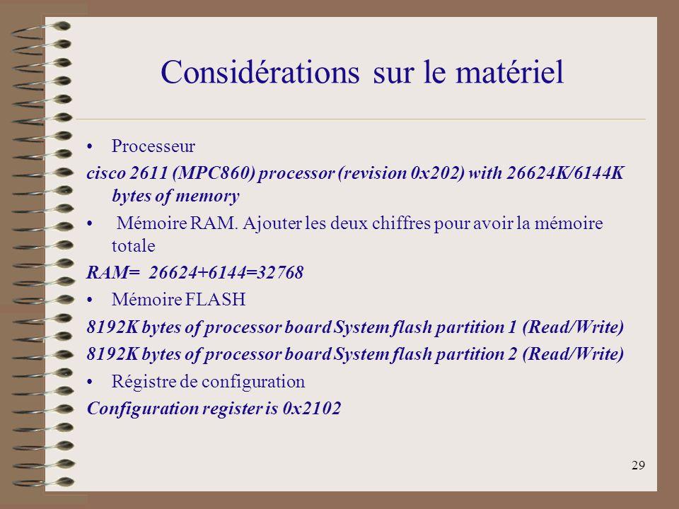 29 Considérations sur le matériel Processeur cisco 2611 (MPC860) processor (revision 0x202) with 26624K/6144K bytes of memory Mémoire RAM.