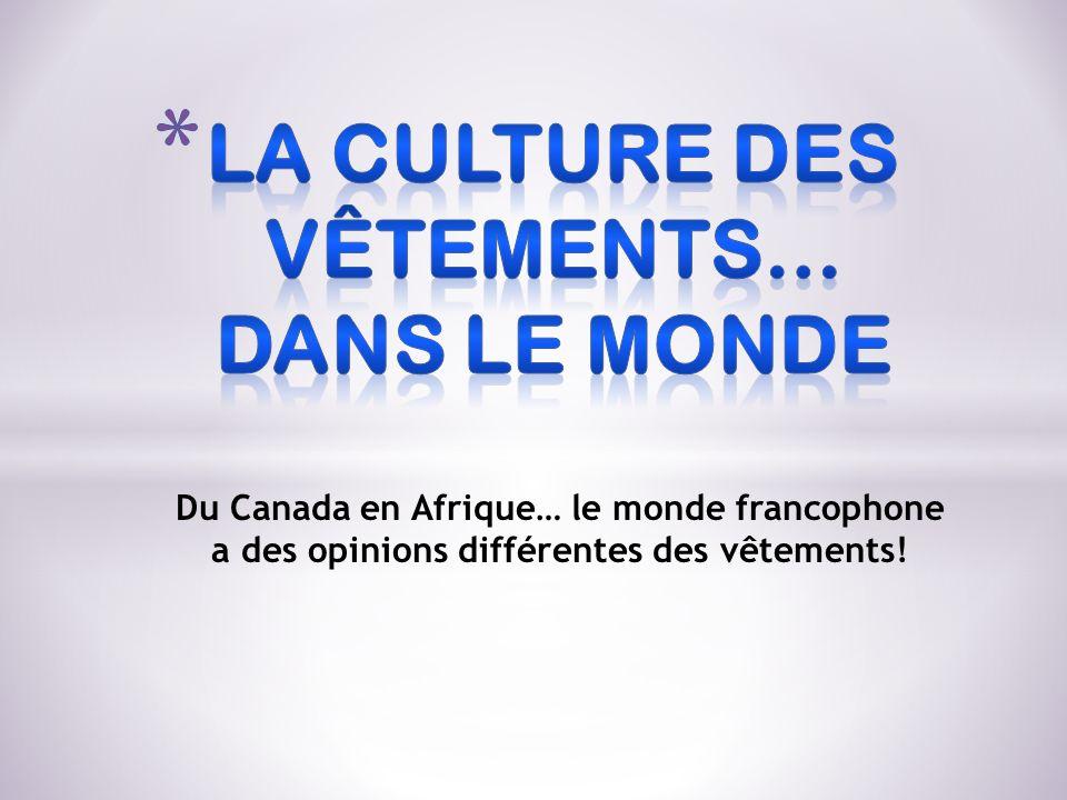 Du Canada en Afrique… le monde francophone a des opinions différentes des vêtements!