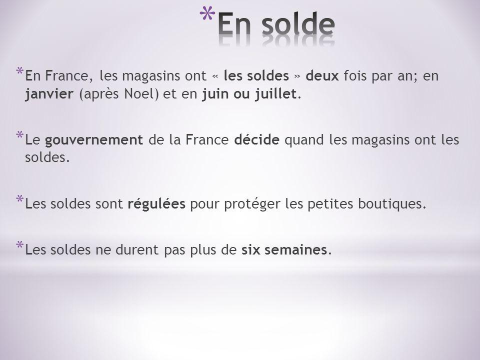 * En France, les magasins ont « les soldes » deux fois par an; en janvier (après Noel) et en juin ou juillet. * Le gouvernement de la France décide qu