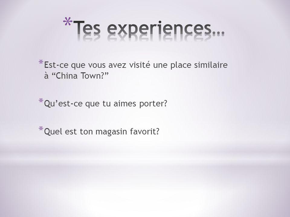 * Est-ce que vous avez visité une place similaire à China Town? * Quest-ce que tu aimes porter? * Quel est ton magasin favorit?