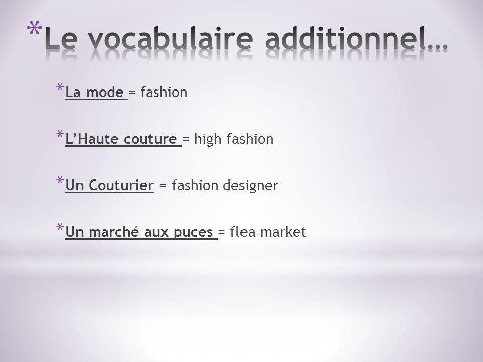 * La mode = fashion * LHaute couture = high fashion * Un Couturier = fashion designer * Un marché aux puces = flea market