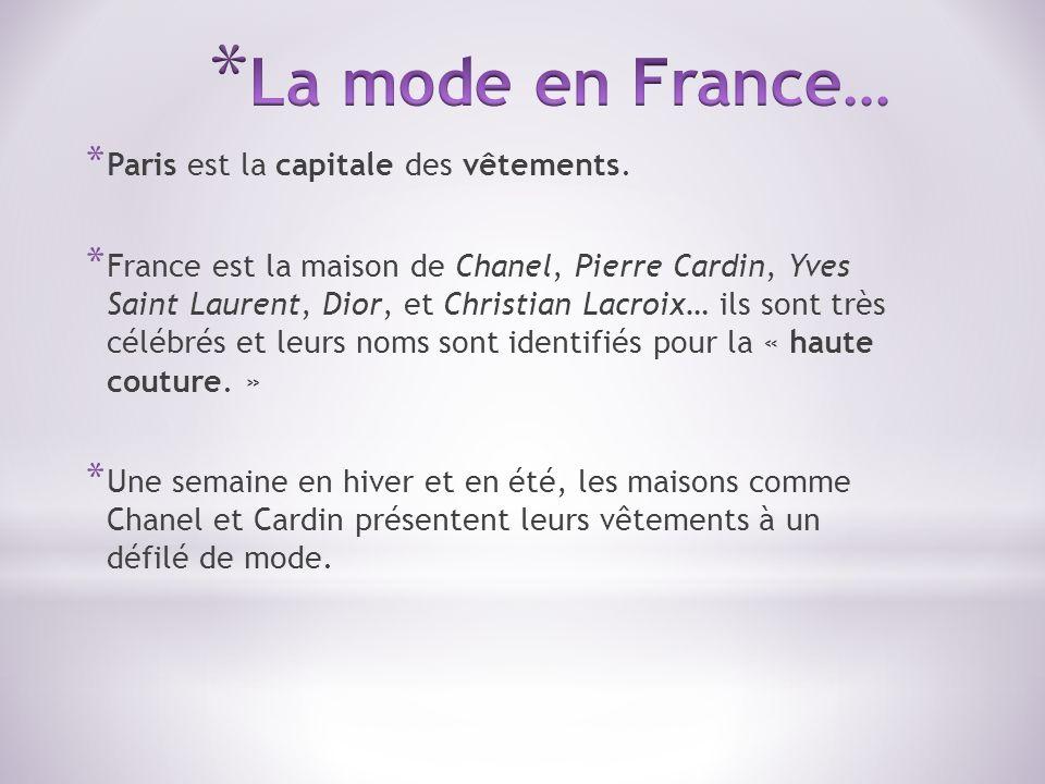 * Paris est la capitale des vêtements. * France est la maison de Chanel, Pierre Cardin, Yves Saint Laurent, Dior, et Christian Lacroix… ils sont très