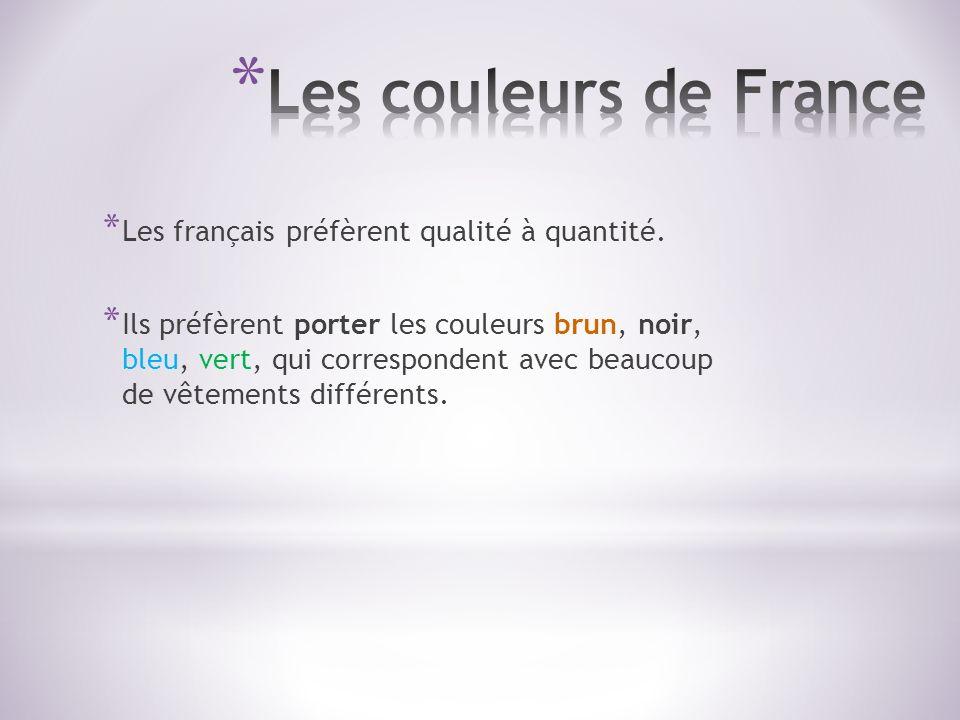 * Les français préfèrent qualité à quantité. * Ils préfèrent porter les couleurs brun, noir, bleu, vert, qui correspondent avec beaucoup de vêtements
