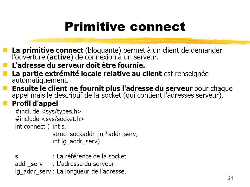 21 Primitive connect nLa primitive connect (bloquante) permet à un client de demander l'ouverture (active) de connexion à un serveur. nL'adresse du se