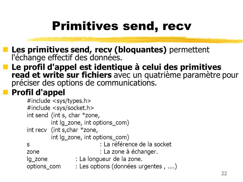 22 Primitives send, recv nLes primitives send, recv (bloquantes) permettent l'échange effectif des données. nLe profil d'appel est identique à celui d