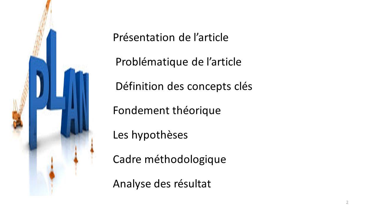 Présentation de larticle Problématique de larticle Définition des concepts clés Fondement théorique Les hypothèses Cadre méthodologique Analyse des ré