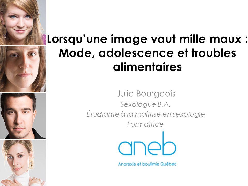 Lorsquune image vaut mille maux : Mode, adolescence et troubles alimentaires Julie Bourgeois Sexologue B.A.