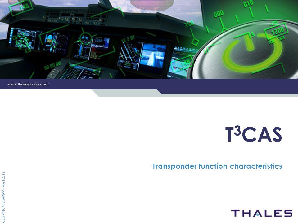 www.thalesgroup.com THALES AVIONICS/ASW – April 2012 T 3 CAS Transponder function characteristics