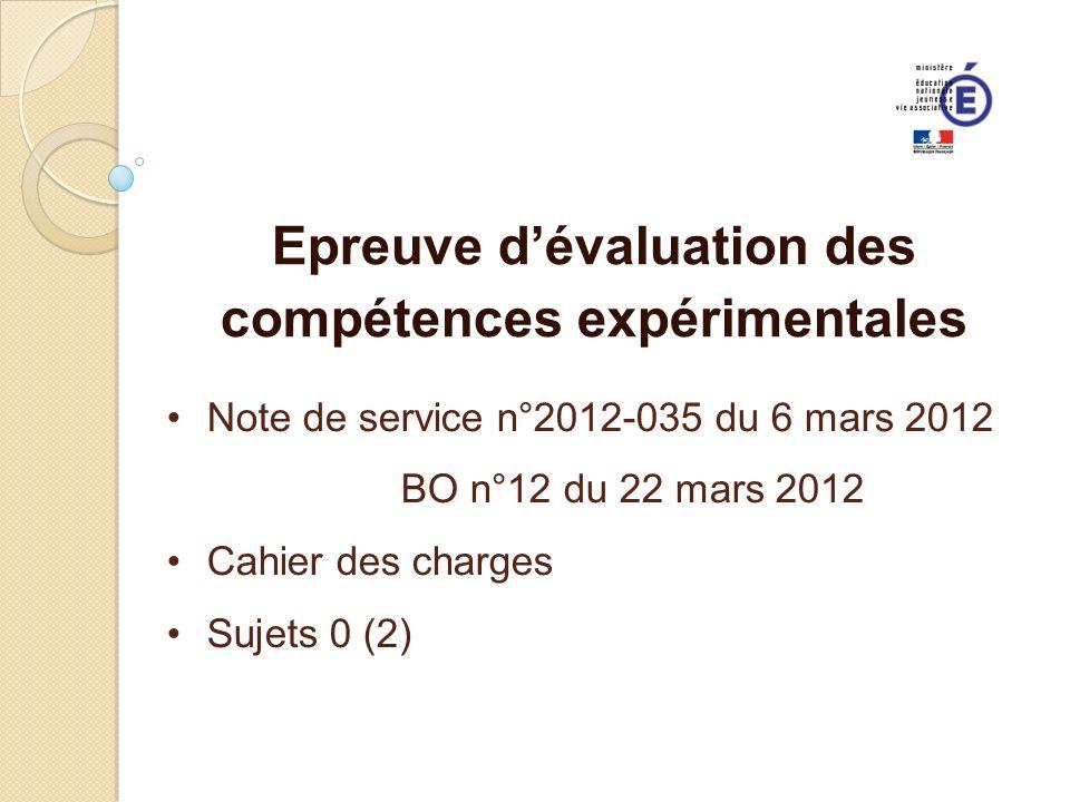 Epreuve dévaluation des compétences expérimentales Note de service n°2012-035 du 6 mars 2012 BO n°12 du 22 mars 2012 Cahier des charges Sujets 0 (2)