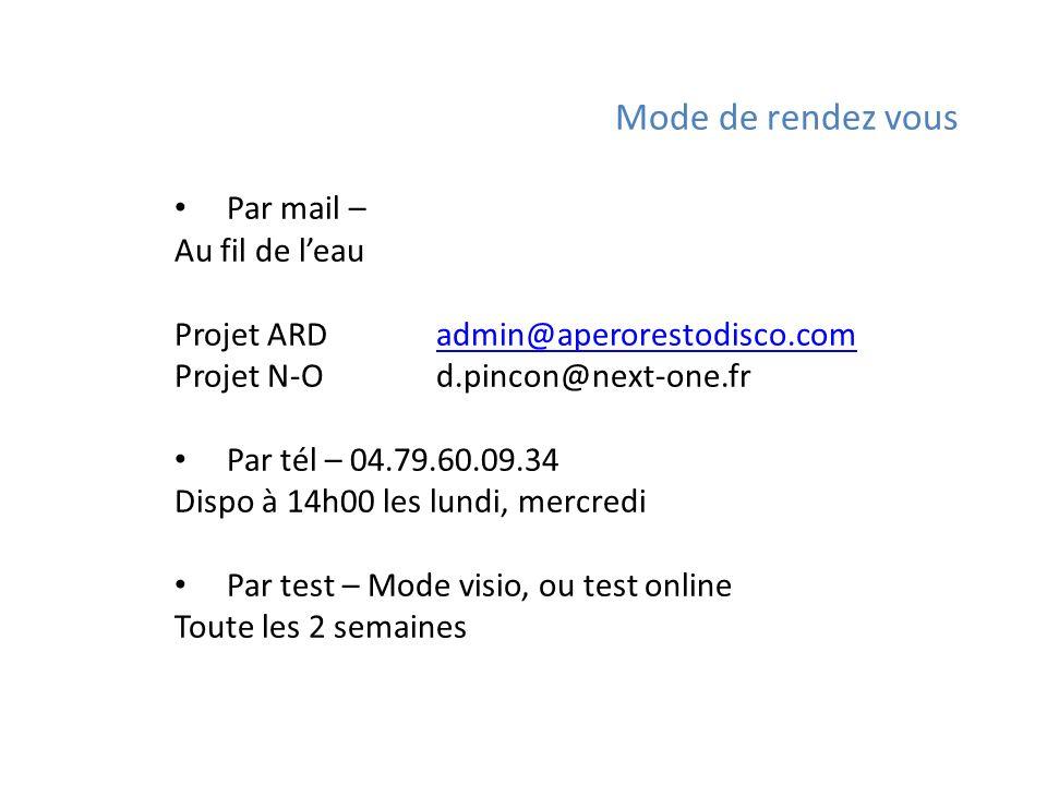 Mode de rendez vous Par mail – Au fil de leau Projet ARD admin@aperorestodisco.comadmin@aperorestodisco.com Projet N-O d.pincon@next-one.fr Par tél –