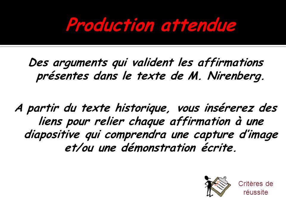 Production attendue Des arguments qui valident les affirmations présentes dans le texte de M. Nirenberg. A partir du texte historique, vous insérerez