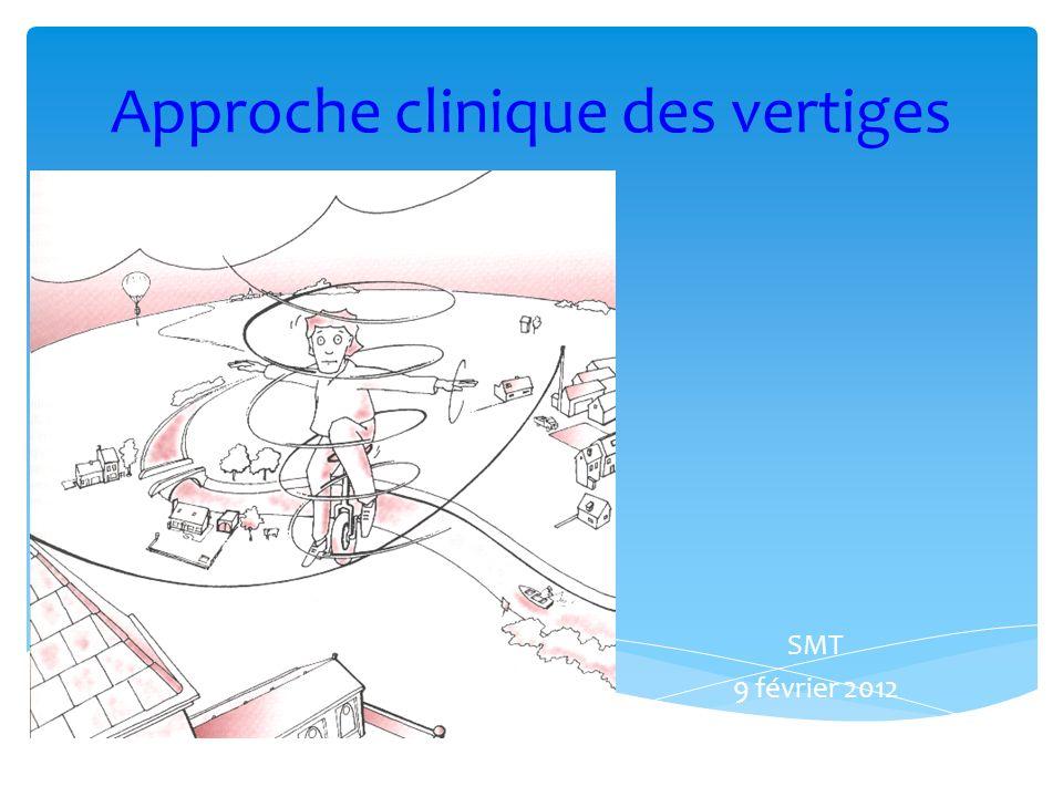 Approche clinique des vertiges SMT 9 février 2012