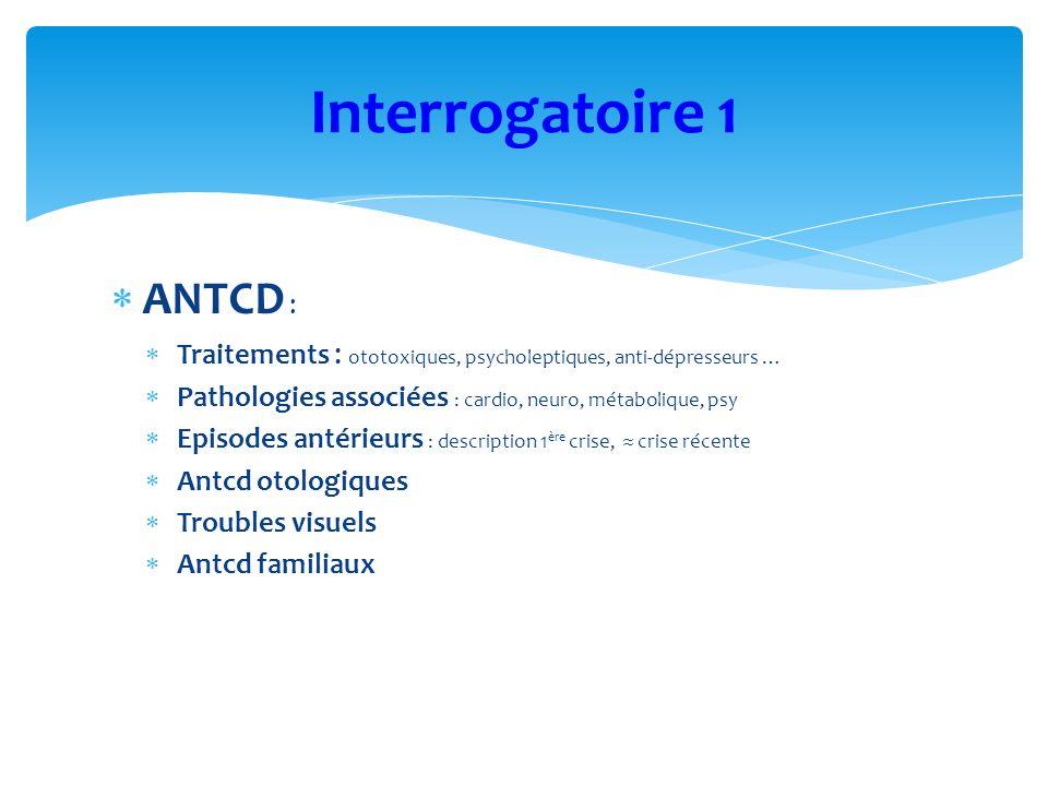 ANTCD : Traitements : ototoxiques, psycholeptiques, anti-dépresseurs … Pathologies associées : cardio, neuro, métabolique, psy Episodes antérieurs : d