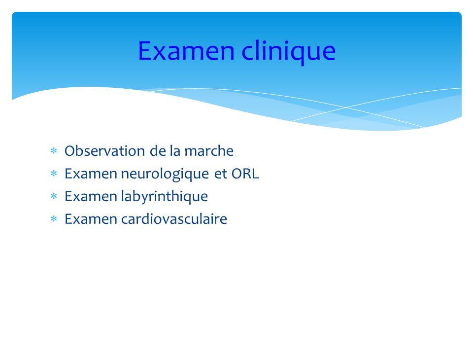 Observation de la marche Examen neurologique et ORL Examen labyrinthique Examen cardiovasculaire Examen clinique
