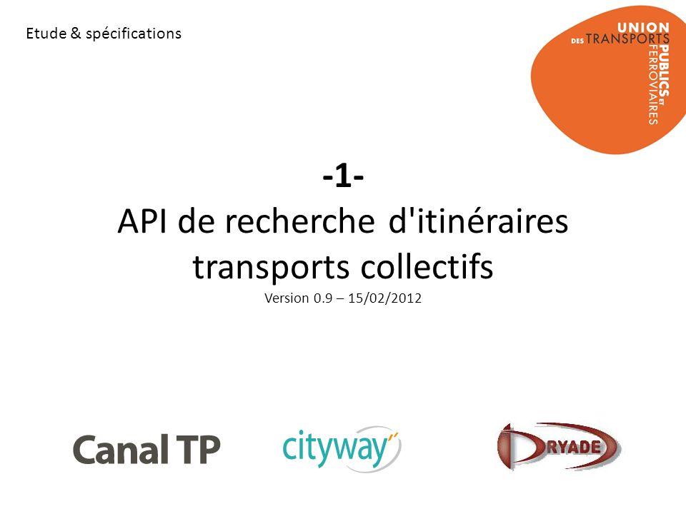 -1- API de recherche d'itinéraires transports collectifs Version 0.9 – 15/02/2012 Etude & spécifications