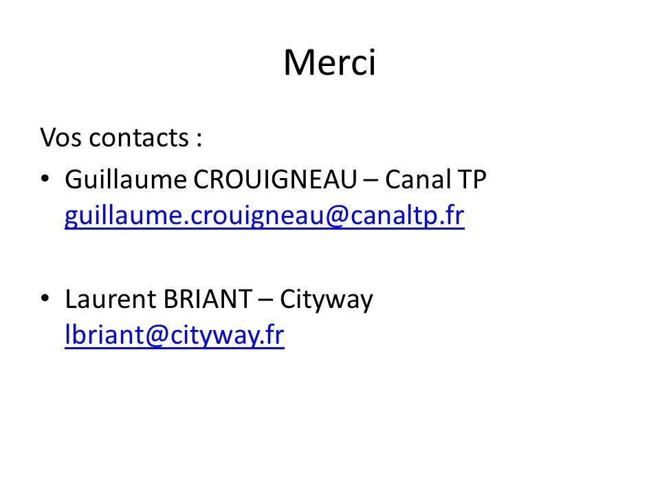 Merci Vos contacts : Guillaume CROUIGNEAU – Canal TP guillaume.crouigneau@canaltp.fr guillaume.crouigneau@canaltp.fr Laurent BRIANT – Cityway lbriant@