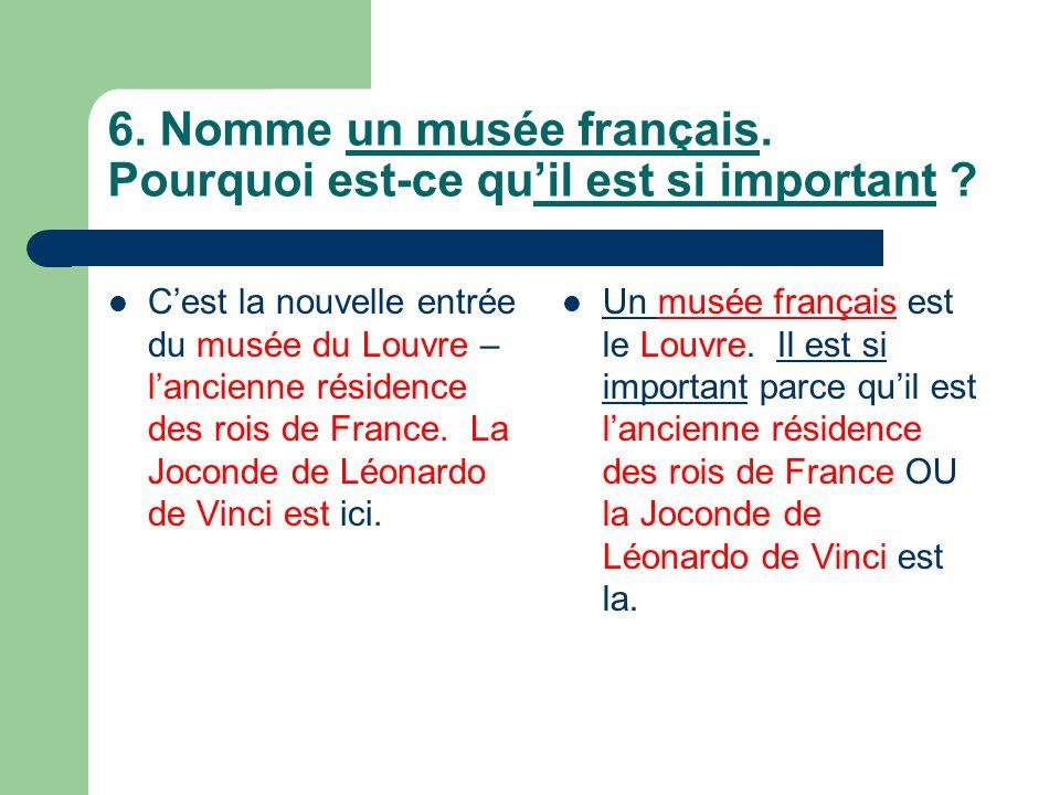 6. Nomme un musée français. Pourquoi est-ce quil est si important .