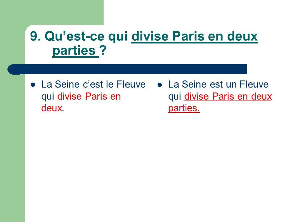 9. Quest-ce qui divise Paris en deux parties . La Seine cest le Fleuve qui divise Paris en deux.