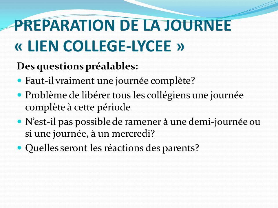PREPARATION DE LA JOURNEE « LIEN COLLEGE-LYCEE » Des questions préalables: Faut-il vraiment une journée complète.