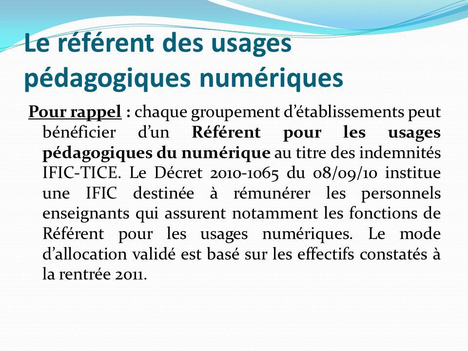 Le référent des usages pédagogiques numériques Pour rappel : chaque groupement détablissements peut bénéficier dun Référent pour les usages pédagogiques du numérique au titre des indemnités IFIC-TICE.