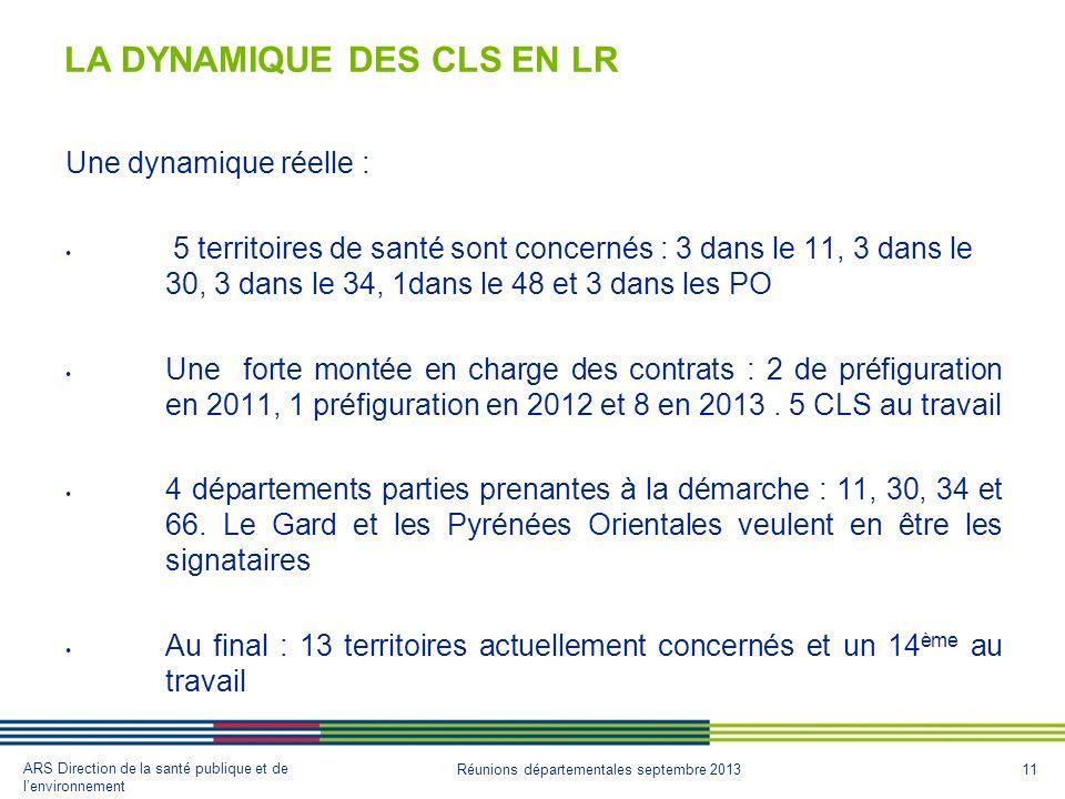 11 ARS Direction de la santé publique et de lenvironnement Réunions départementales septembre 2013 LA DYNAMIQUE DES CLS EN LR Une dynamique réelle : 5