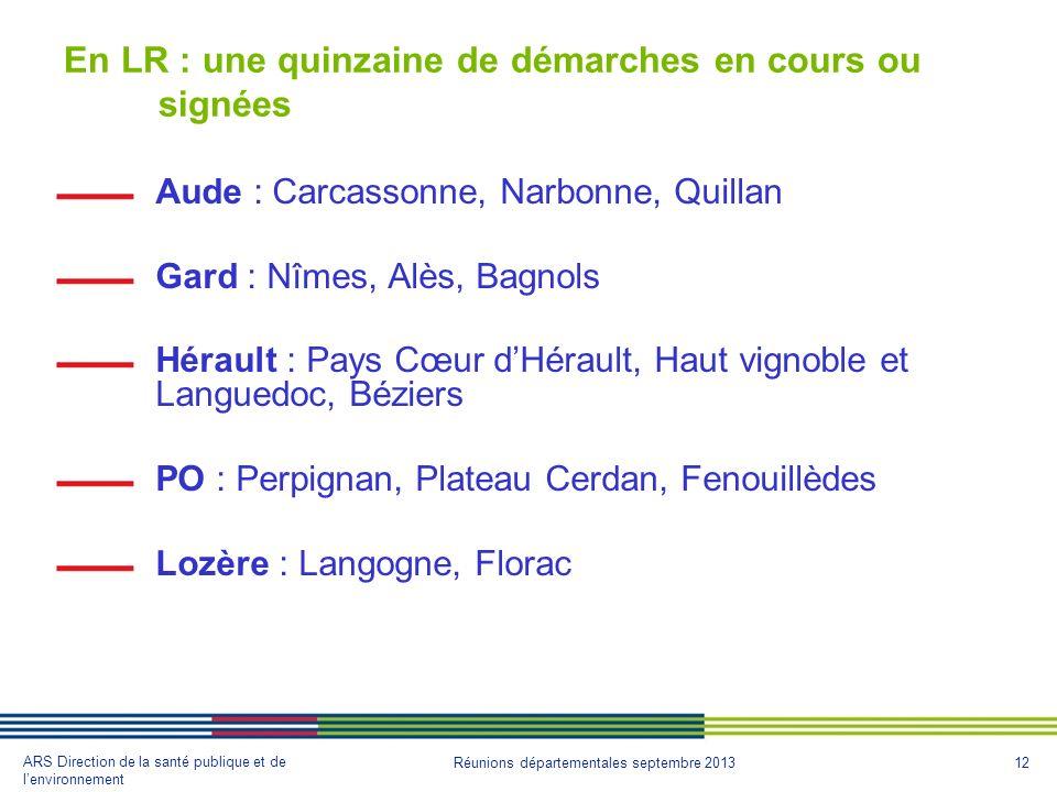 12 ARS Direction de la santé publique et de lenvironnement Réunions départementales septembre 2013 En LR : une quinzaine de démarches en cours ou sign