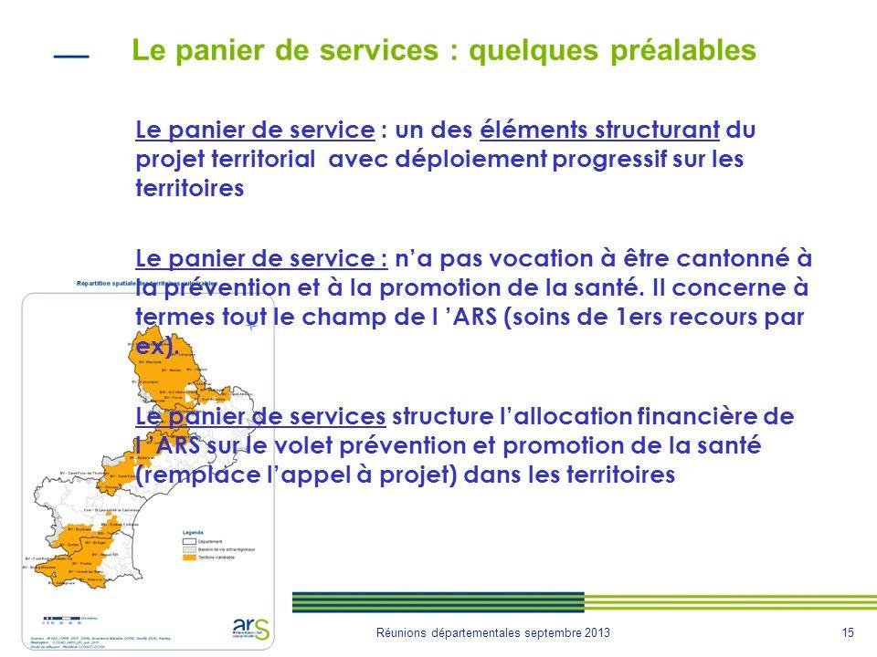 15 ARS Direction de la santé publique et de lenvironnement Réunions départementales septembre 2013 Le panier de services : quelques préalables Le pani