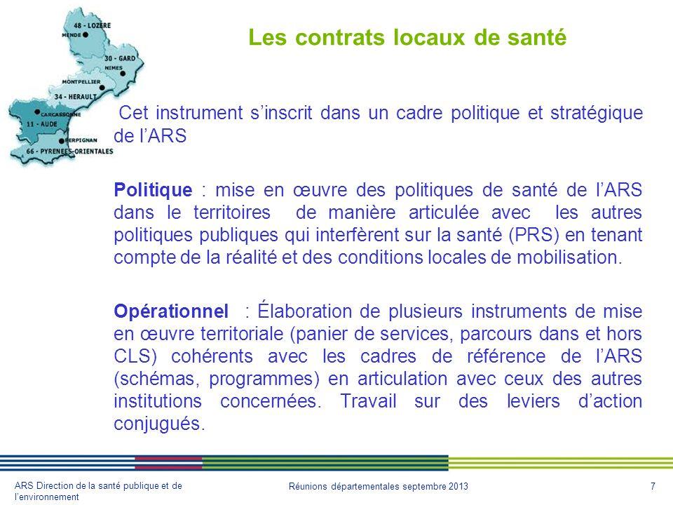 7 ARS Direction de la santé publique et de lenvironnement Réunions départementales septembre 2013 Les contrats locaux de santé Cet instrument sinscrit