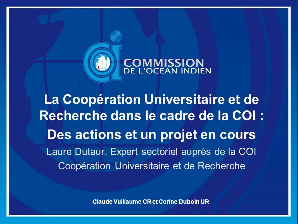La Coopération Universitaire et de Recherche dans le cadre de la COI : Des actions et un projet en cours Laure Dutaur, Expert sectoriel auprès de la C