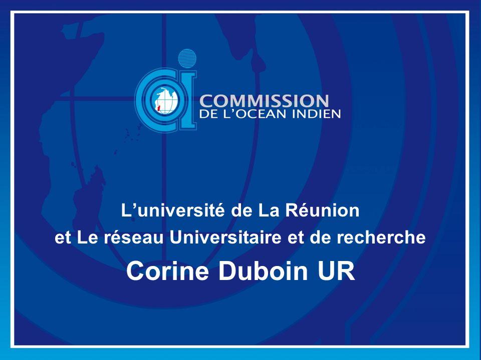 Luniversité de La Réunion et Le réseau Universitaire et de recherche Corine Duboin UR