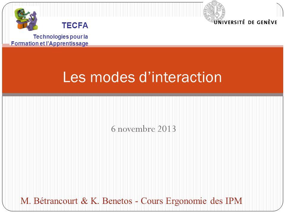 6 novembre 2013 Les modes dinteraction M. Bétrancourt & K. Benetos - Cours Ergonomie des IPM TECFA Technologies pour la Formation et lApprentissage
