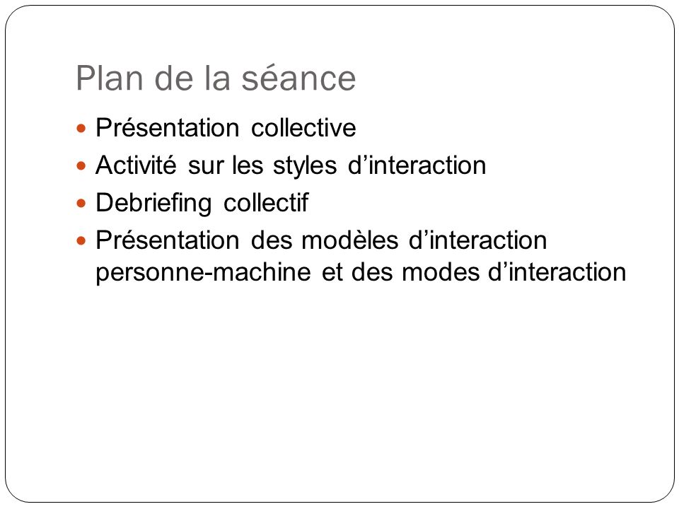 Plan de la séance Présentation collective Activité sur les styles dinteraction Debriefing collectif Présentation des modèles dinteraction personne-mac