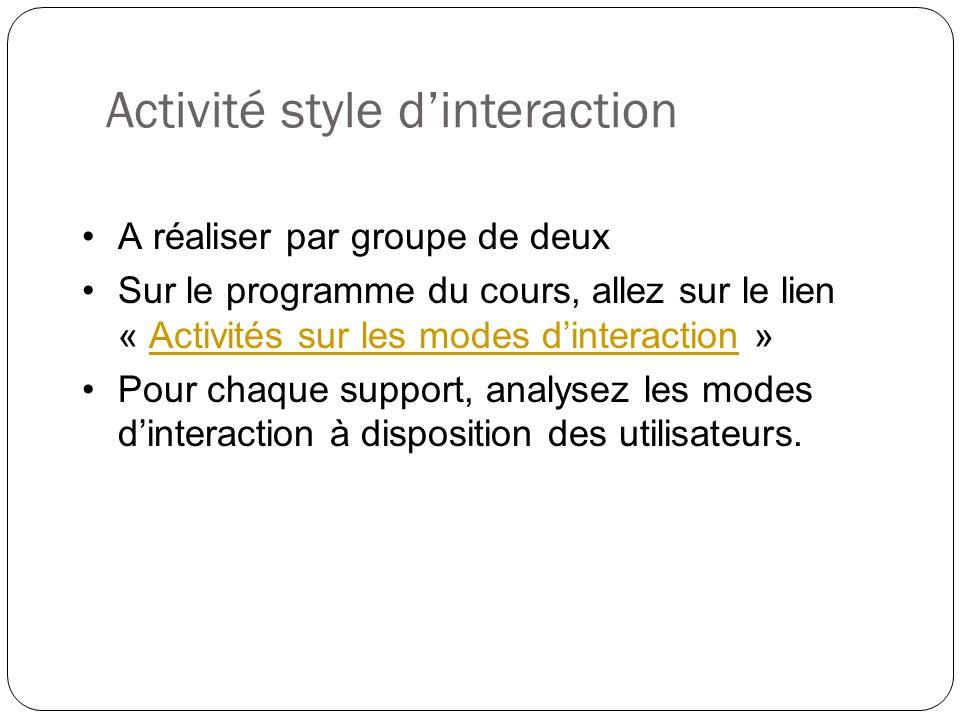 Activité style dinteraction A réaliser par groupe de deux Sur le programme du cours, allez sur le lien « Activités sur les modes dinteraction »Activit