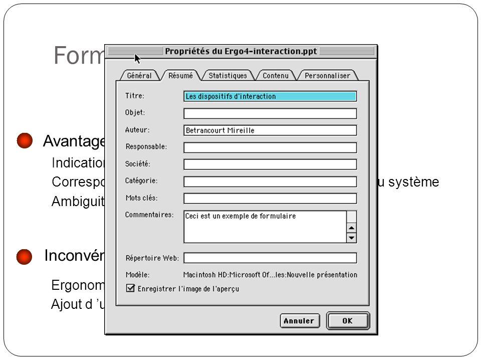 Formulaires Inconvénients Ergonomie très importante Ajout d une information non prévue impossible Avantages Indication de la procédure à suivre Correspondance entre information entrée et structure du système Ambiguité restreinte