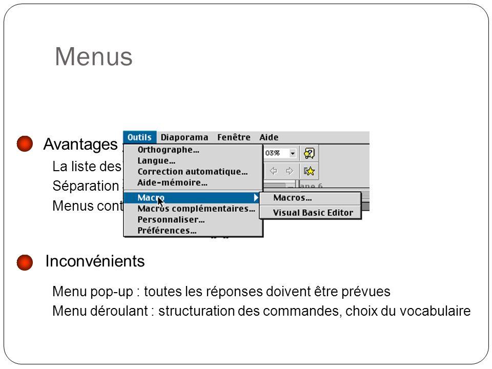 Menus Inconvénients Menu pop-up : toutes les réponses doivent être prévues Menu déroulant : structuration des commandes, choix du vocabulaire Avantage
