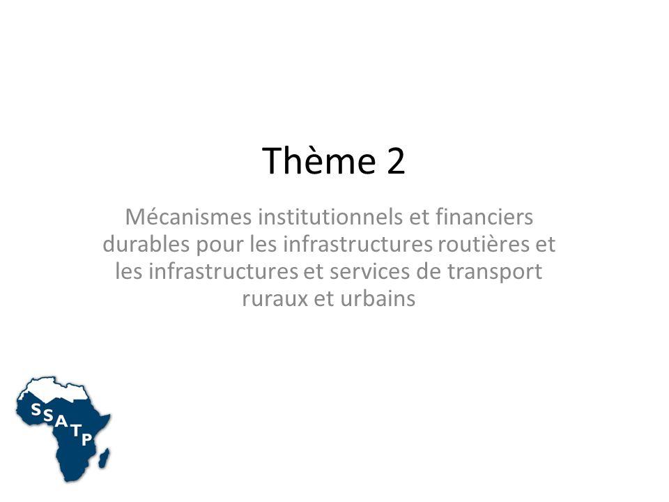 Thème 2 Mécanismes institutionnels et financiers durables pour les infrastructures routières et les infrastructures et services de transport ruraux et urbains